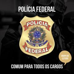 Grupo de Estudos - PF - COMUM PARA TODOS OS CARGOS