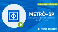 Curso METRÔ-SP- Companhia do Metropolitano de São Paulo - Curso Gratuito - Agente de Segurança Metroviária I