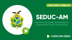 Curso Gratuito SEDUC-AM - Secretaria de Estado de Educação e Qualidade de Ensino do Amazonas - Assistente Técnico