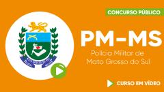 Curso Gratuito PM-MS- Polícia Militar de Mato Grosso do Sul - Soldado - Nível Médio