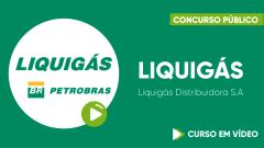 Curso Gratuito LIQUIGÁS (Liquigás Distribuidora S.A) - Assistente Administrativo(a)