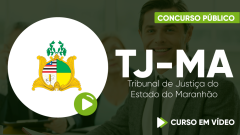 Curso TJ-MA - Tribunal de Justiça do Estado do Maranhão - Curso Gratuito - Técnico Judiciário - Apoio Técnico Administrativo