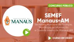 SEMEF Manaus-AM - Secretaria Municipal de Finanças, Tecnologia da Informação e Controle Interno de Manaus-AM